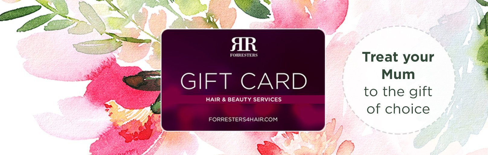 A floral background featuring a Forresters gift card image and advertising treat your mum to the gift of choice