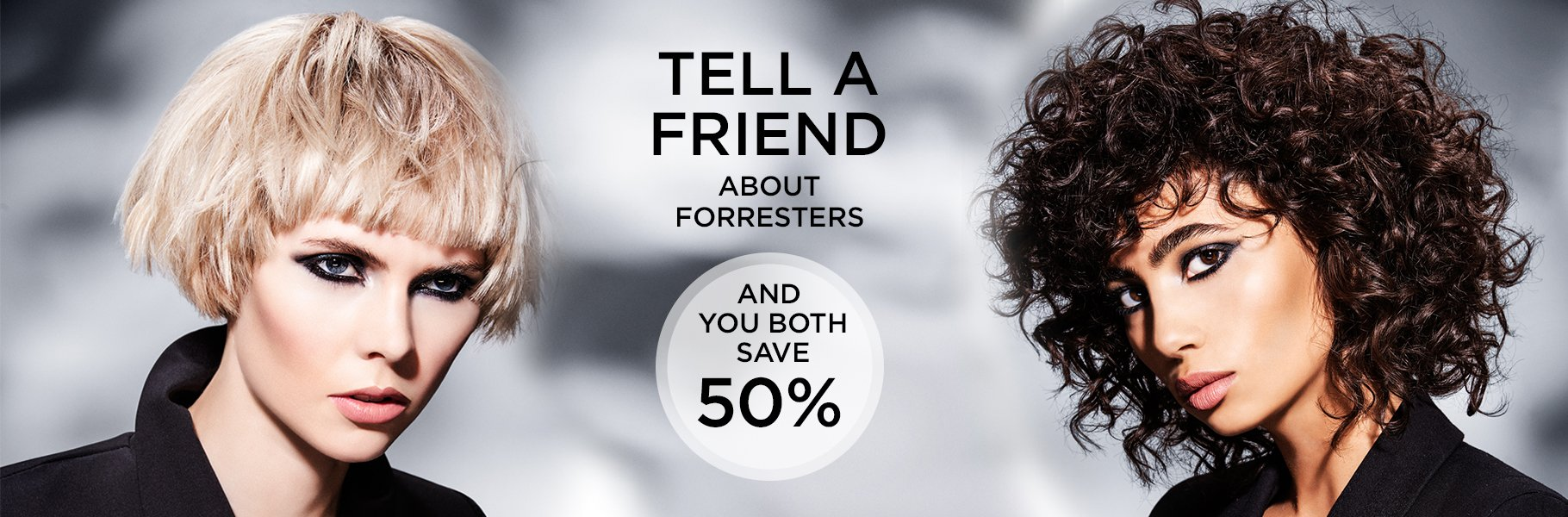 Tell A friend about Forresters and you both get 50% off a cut and finish