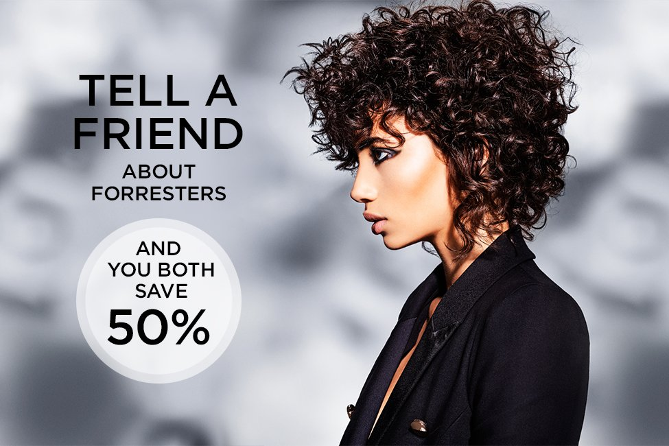 Tell A Friend about Forresters and you both save 50 percent on a cut and finish